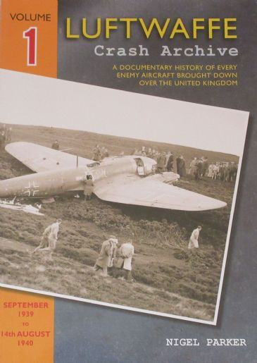 Luftwaffe Crash Archive - Volume 1 (September 1939 to 14th August 1940), by Nigel Parker